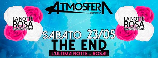 """Sabato 23 MAGGIO  """" THE END""""  l'ultima  """"NOTTE ROSATTE ROSA"""" OMAGGIO DONNA"""